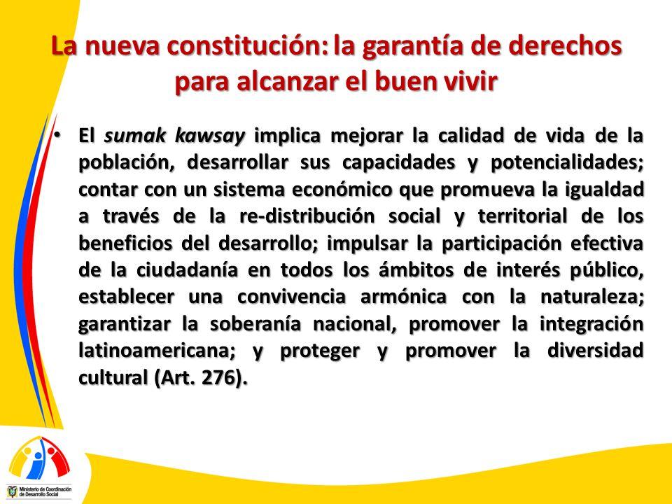 La nueva constitución: la garantía de derechos para alcanzar el buen vivir El sumak kawsay implica mejorar la calidad de vida de la población, desarro