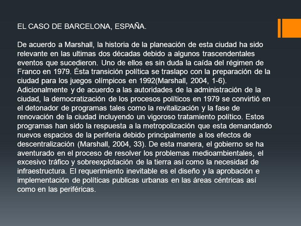 EL CASO DE BARCELONA, ESPAÑA. De acuerdo a Marshall, la historia de la planeación de esta ciudad ha sido relevante en las ultimas dos décadas debido a