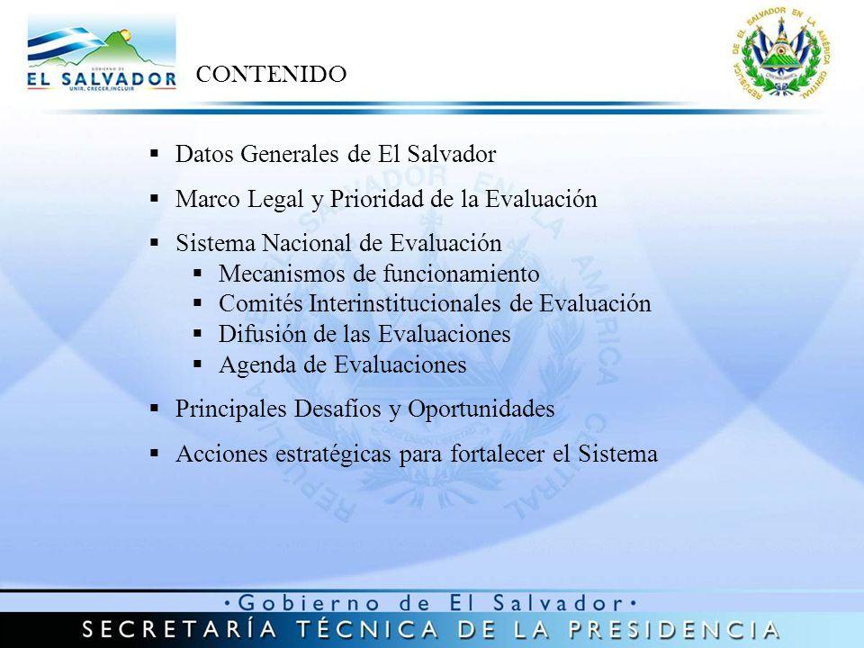 CONTENIDO Datos Generales de El Salvador Marco Legal y Prioridad de la Evaluación Sistema Nacional de Evaluación Mecanismos de funcionamiento Comités