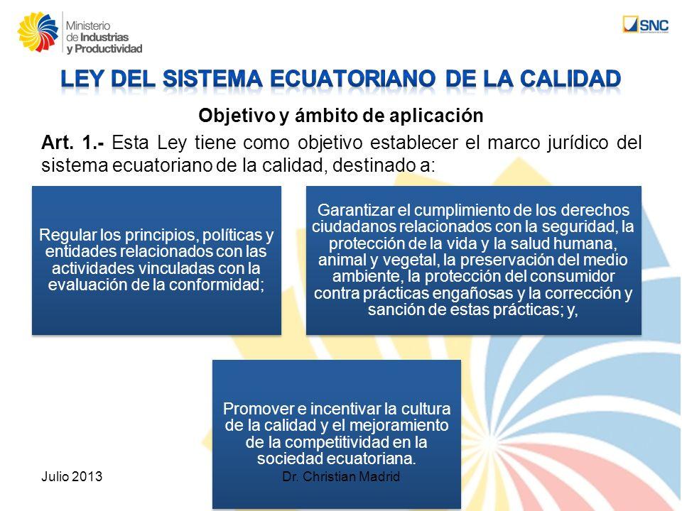 Objetivo y ámbito de aplicación Art. 1.- Esta Ley tiene como objetivo establecer el marco jurídico del sistema ecuatoriano de la calidad, destinado a: