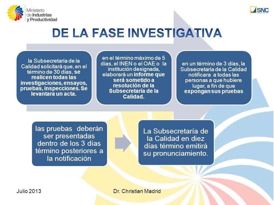 la Subsecretaría de la Calidad solicitará que, en el término de 30 días, se realicen todas las investigaciones, ensayos, pruebas, inspecciones. Se lev