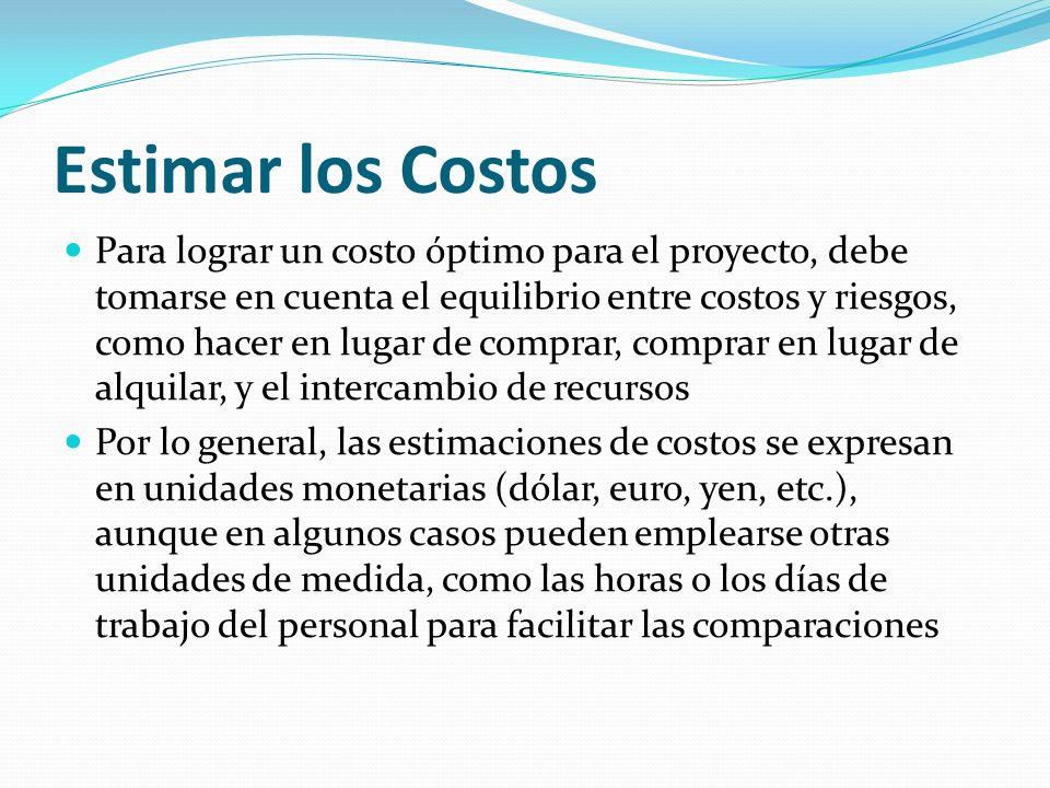 Estimar los Costos Para lograr un costo óptimo para el proyecto, debe tomarse en cuenta el equilibrio entre costos y riesgos, como hacer en lugar de c