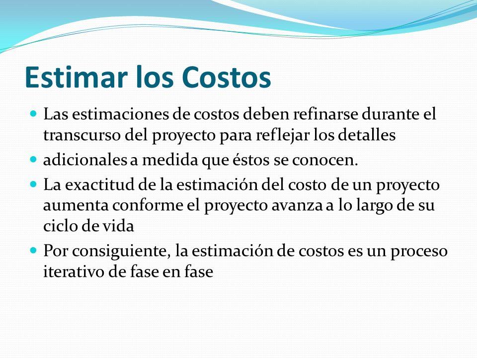 Estimar los Costos Las estimaciones de costos deben refinarse durante el transcurso del proyecto para reflejar los detalles adicionales a medida que é