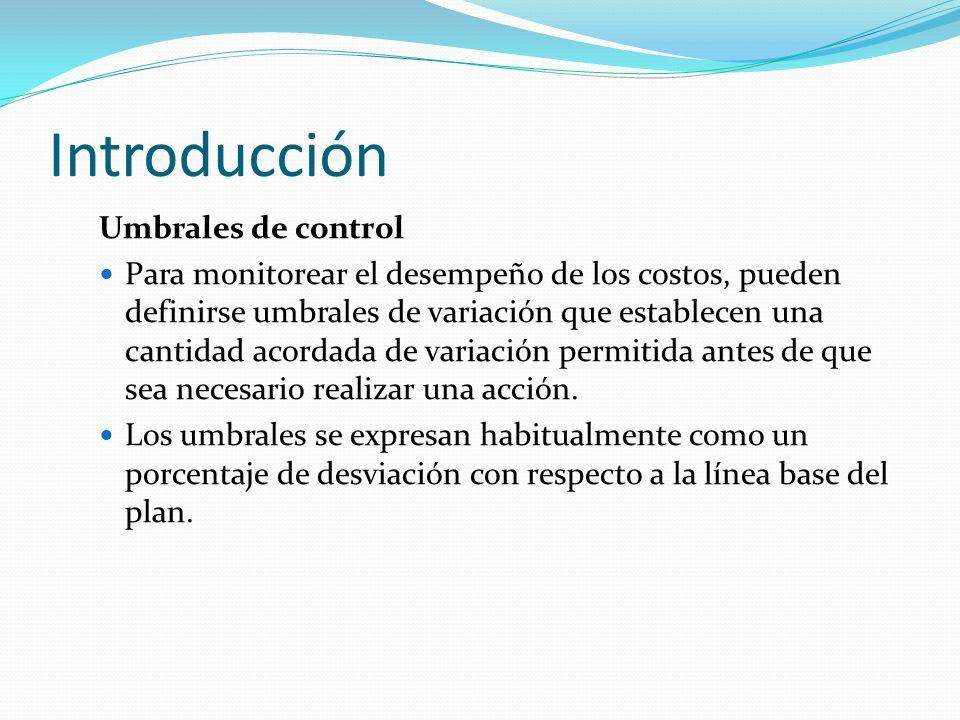 Introducción Umbrales de control Para monitorear el desempeño de los costos, pueden definirse umbrales de variación que establecen una cantidad acorda