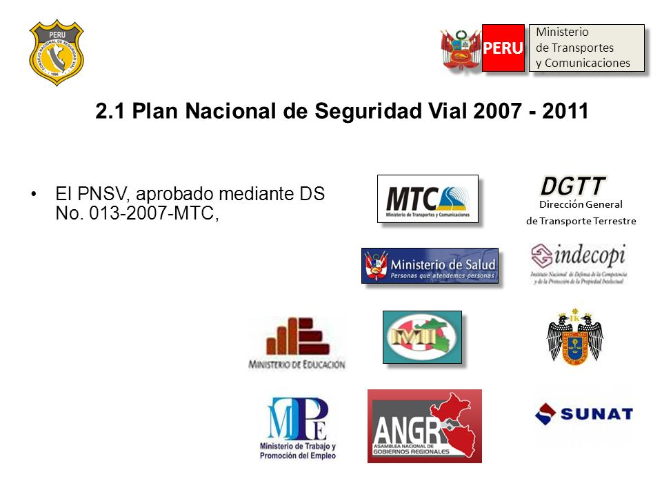 2.1 Plan Nacional de Seguridad Vial 2007 - 2011 El PNSV, aprobado mediante DS No. 013-2007-MTC, Dirección General de Transporte Terrestre Municipalida