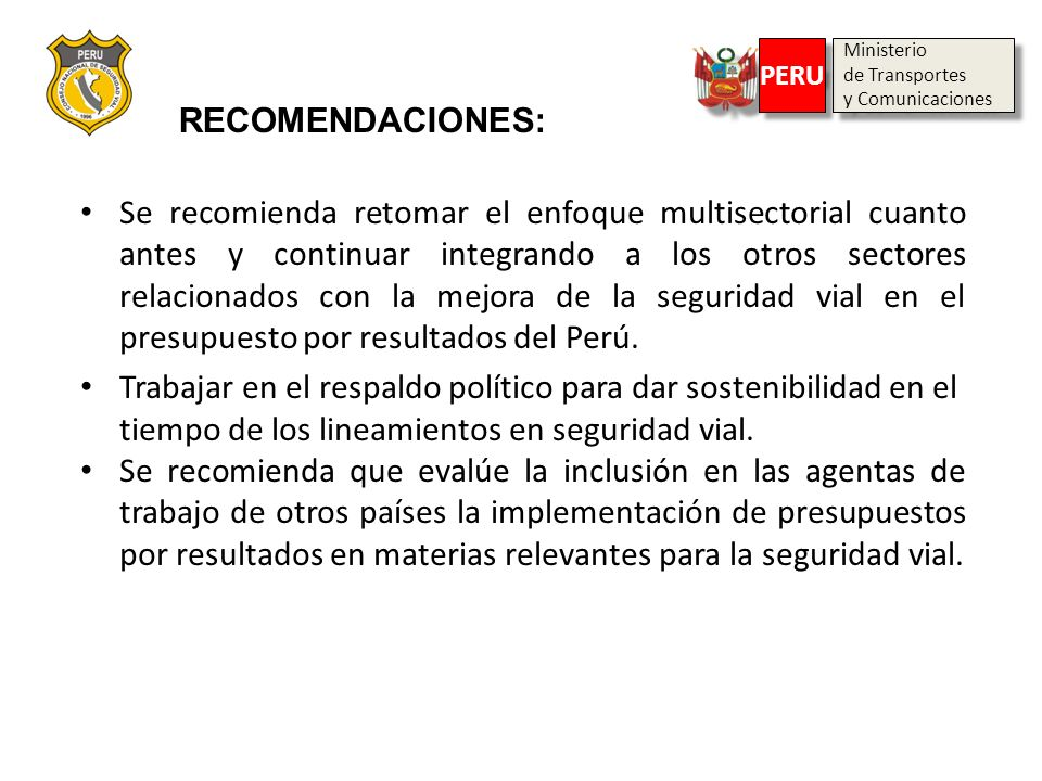 Ministerio de Transportes y Comunicaciones Ministerio de Transportes y Comunicaciones PERU RECOMENDACIONES: Se recomienda retomar el enfoque multisect
