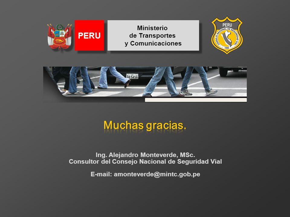 Ing. Alejandro Monteverde, MSc. Consultor del Consejo Nacional de Seguridad Vial E-mail: amonteverde@mintc.gob.pe Ministerio de Transportes y Comunica