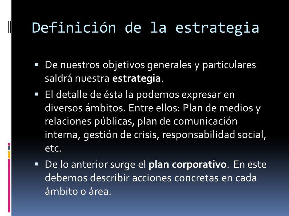 Definición de la estrategia De nuestros objetivos generales y particulares saldrá nuestra estrategia. El detalle de ésta la podemos expresar en divers