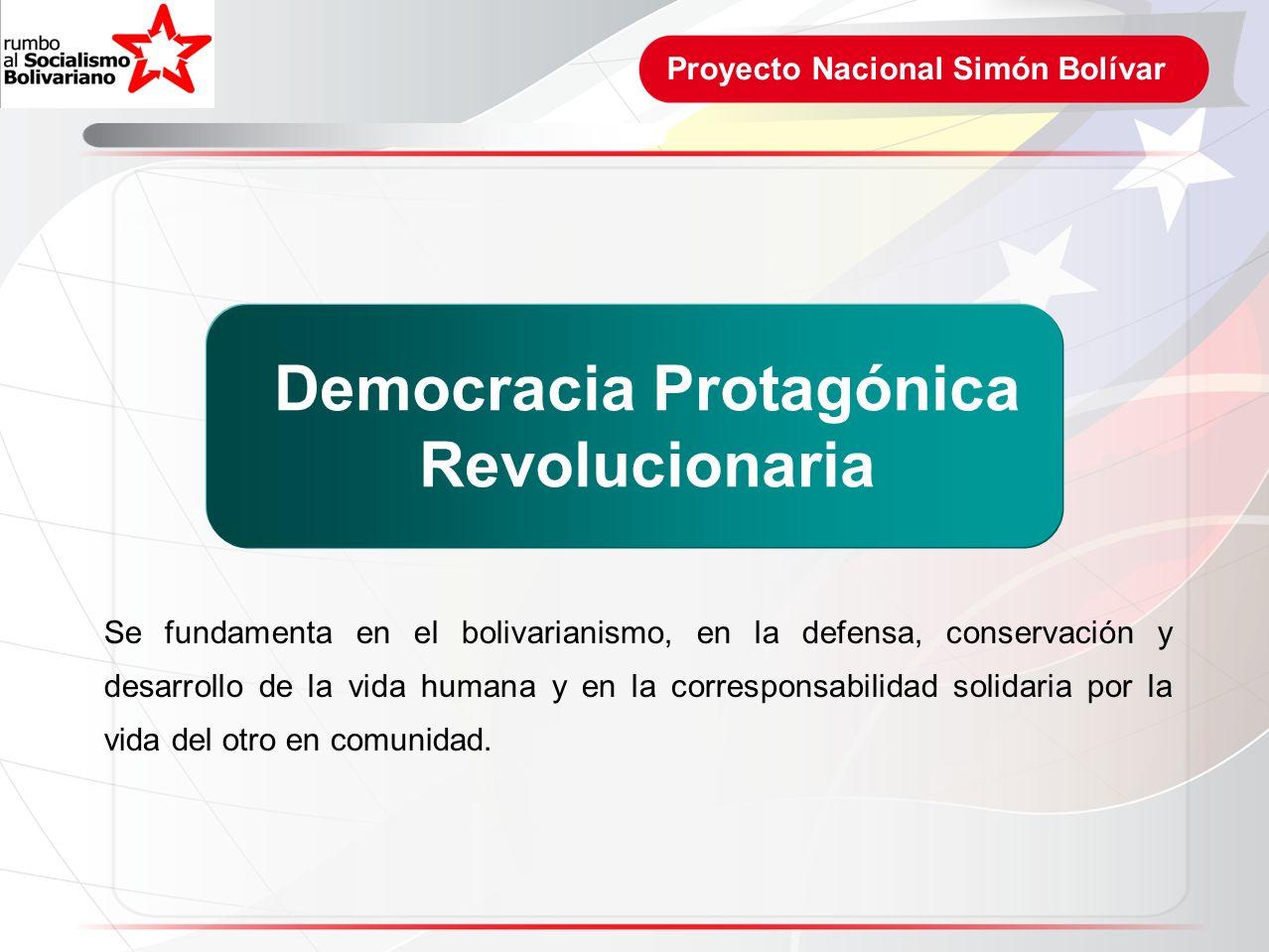 Proyecto Nacional Simón Bolívar Se fundamenta en el bolivarianismo, en la defensa, conservación y desarrollo de la vida humana y en la corresponsabili