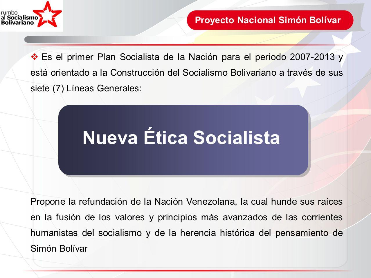Proyecto Nacional Simón Bolívar Es el primer Plan Socialista de la Nación para el periodo 2007-2013 y está orientado a la Construcción del Socialismo