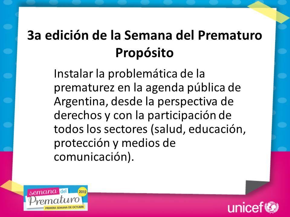 Instalar la problemática de la prematurez en la agenda pública de Argentina, desde la perspectiva de derechos y con la participación de todos los sectores (salud, educación, protección y medios de comunicación).