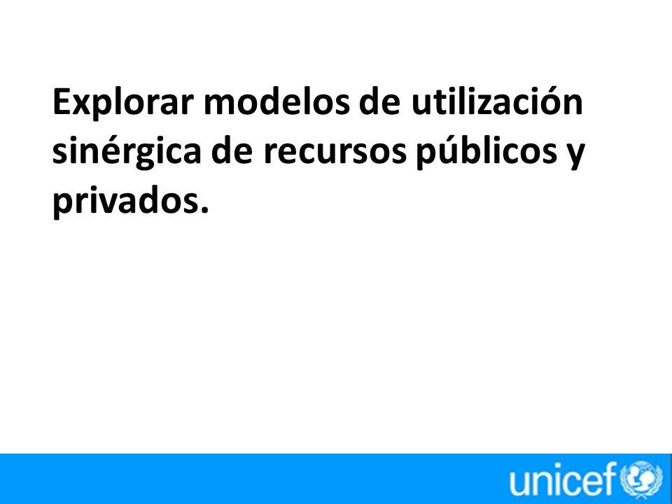 Explorar modelos de utilización sinérgica de recursos públicos y privados.