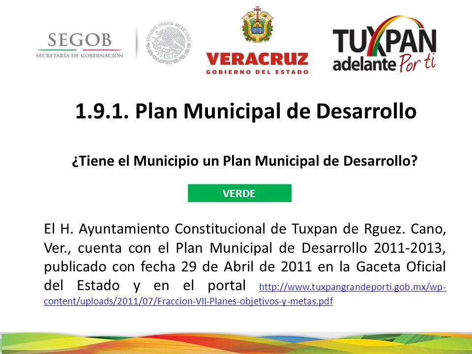 1.9.1. Plan Municipal de Desarrollo ¿Tiene el Municipio un Plan Municipal de Desarrollo? El H. Ayuntamiento Constitucional de Tuxpan de Rguez. Cano, V