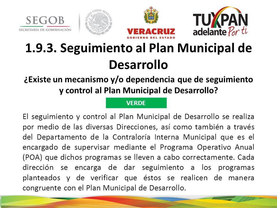 1.9.3. Seguimiento al Plan Municipal de Desarrollo ¿Existe un mecanismo y/o dependencia que de seguimiento y control al Plan Municipal de Desarrollo?