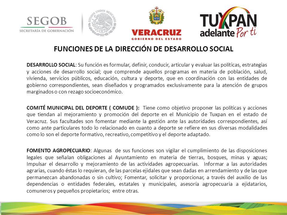 DESARROLLO SOCIAL: Su función es formular, definir, conducir, articular y evaluar las políticas, estrategias y acciones de desarrollo social; que comp