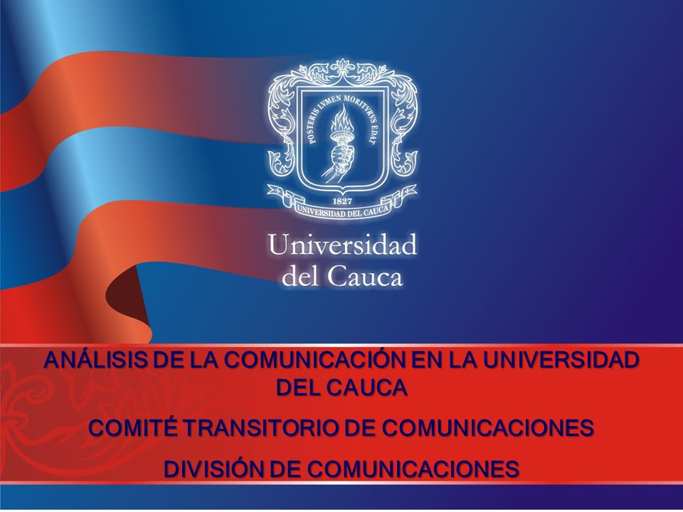 ANÁLISIS DE LA COMUNICACIÓN EN LA UNIVERSIDAD DEL CAUCA COMITÉ TRANSITORIO DE COMUNICACIONES DIVISIÓN DE COMUNICACIONES