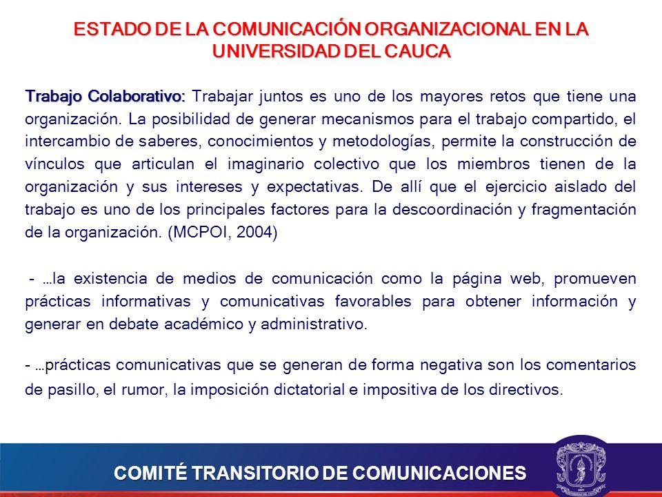 ESTADO DE LA COMUNICACIÓN ORGANIZACIONAL EN LA UNIVERSIDAD DEL CAUCA Trabajo Colaborativo: Trabajo Colaborativo: Trabajar juntos es uno de los mayores retos que tiene una organización.