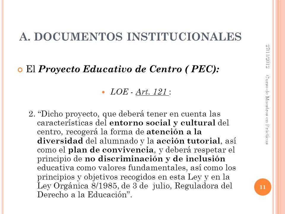 A. DOCUMENTOS INSTITUCIONALES El Proyecto Educativo de Centro ( PEC): LOE - Art. 121 : 2. Dicho proyecto, que deberá tener en cuenta las característic