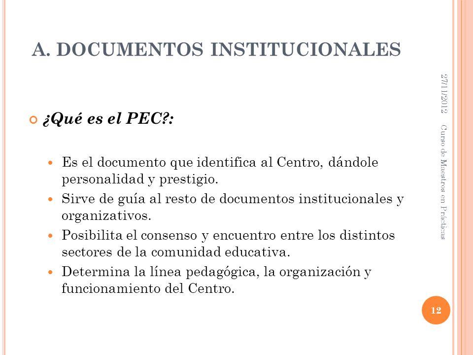 A. DOCUMENTOS INSTITUCIONALES ¿Qué es el PEC?: Es el documento que identifica al Centro, dándole personalidad y prestigio. Sirve de guía al resto de d