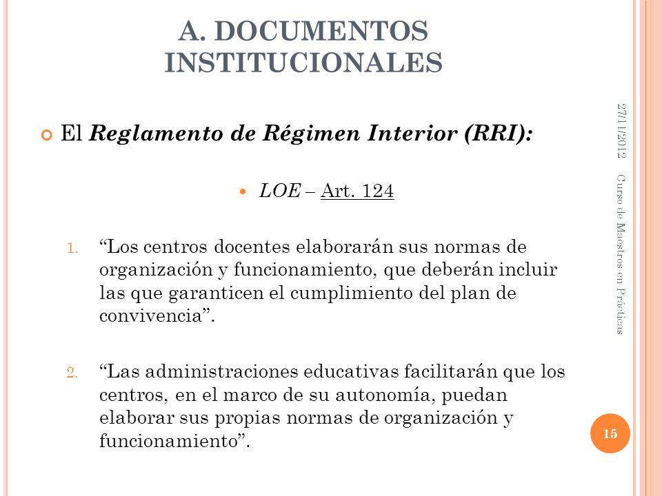 A. DOCUMENTOS INSTITUCIONALES El Reglamento de Régimen Interior (RRI): LOE – Art. 124 1. Los centros docentes elaborarán sus normas de organización y