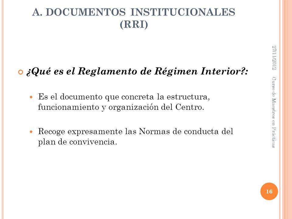 A. DOCUMENTOS INSTITUCIONALES (RRI) ¿Qué es el Reglamento de Régimen Interior?: Es el documento que concreta la estructura, funcionamiento y organizac