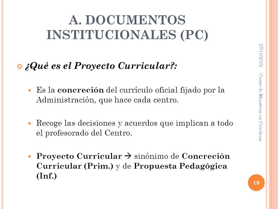 A. DOCUMENTOS INSTITUCIONALES (PC) ¿Qué es el Proyecto Curricular?: Es la concreción del currículo oficial fijado por la Administración, que hace cada