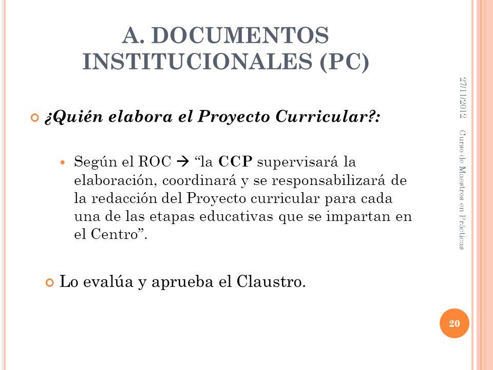 A. DOCUMENTOS INSTITUCIONALES (PC) ¿Quién elabora el Proyecto Curricular?: Según el ROC la CCP supervisará la elaboración, coordinará y se responsabil