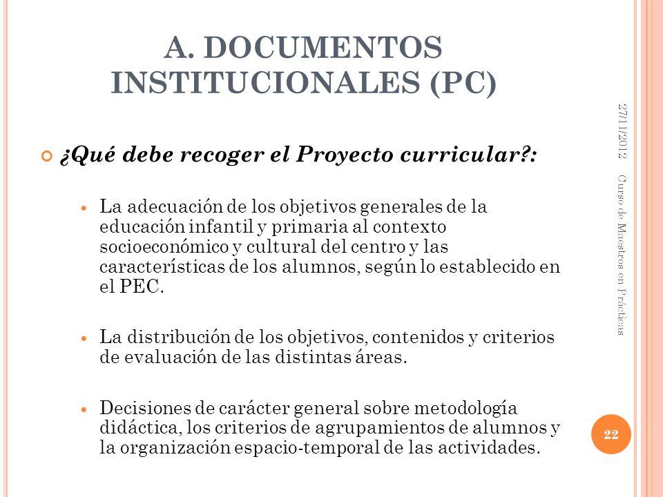 A. DOCUMENTOS INSTITUCIONALES (PC) ¿Qué debe recoger el Proyecto curricular?: La adecuación de los objetivos generales de la educación infantil y prim