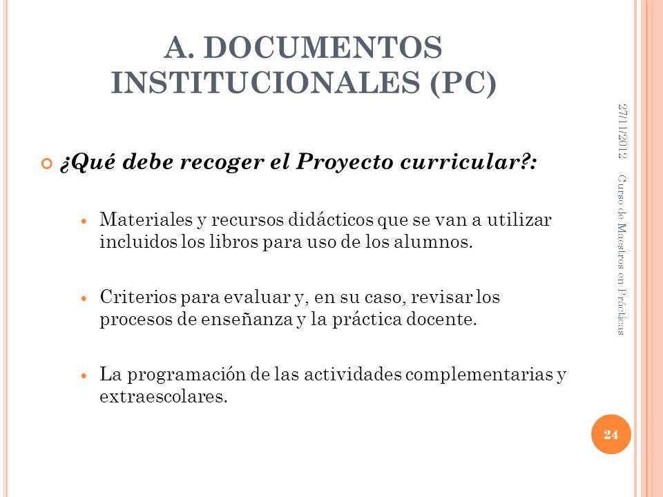 A. DOCUMENTOS INSTITUCIONALES (PC) ¿Qué debe recoger el Proyecto curricular?: Materiales y recursos didácticos que se van a utilizar incluidos los lib