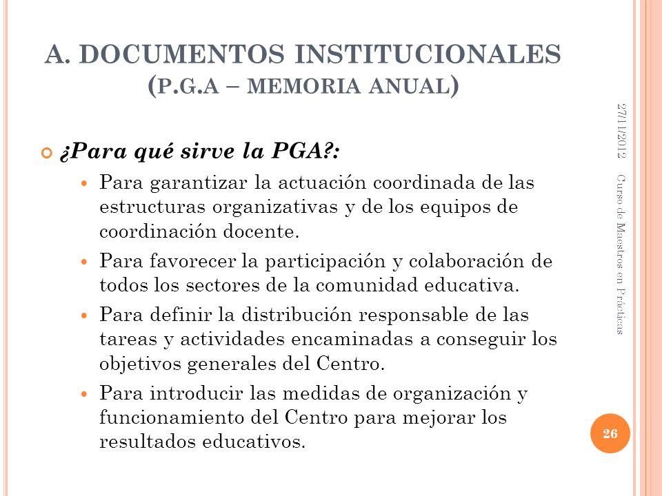 A. DOCUMENTOS INSTITUCIONALES ( P. G. A – MEMORIA ANUAL ) ¿Para qué sirve la PGA?: Para garantizar la actuación coordinada de las estructuras organiza