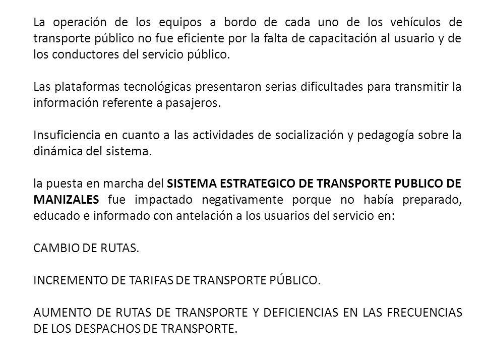 La operación de los equipos a bordo de cada uno de los vehículos de transporte público no fue eficiente por la falta de capacitación al usuario y de los conductores del servicio público.