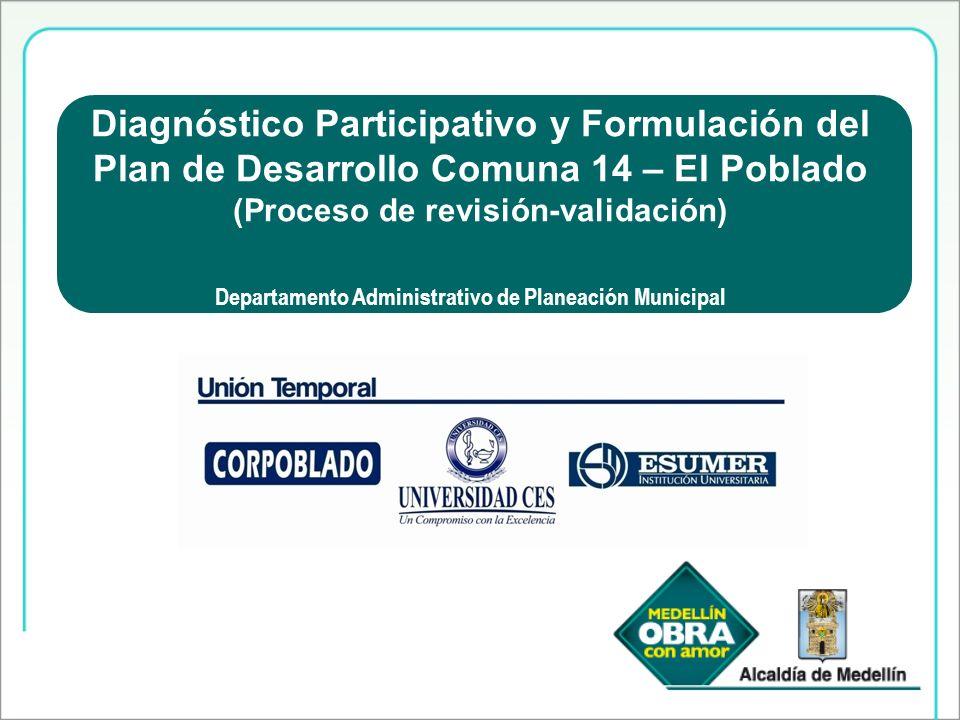 Proceso democrático de transformación social Diagnóstico Participativo y Formulación del Plan de Desarrollo Comuna 14 – El Poblado (Proceso de revisió