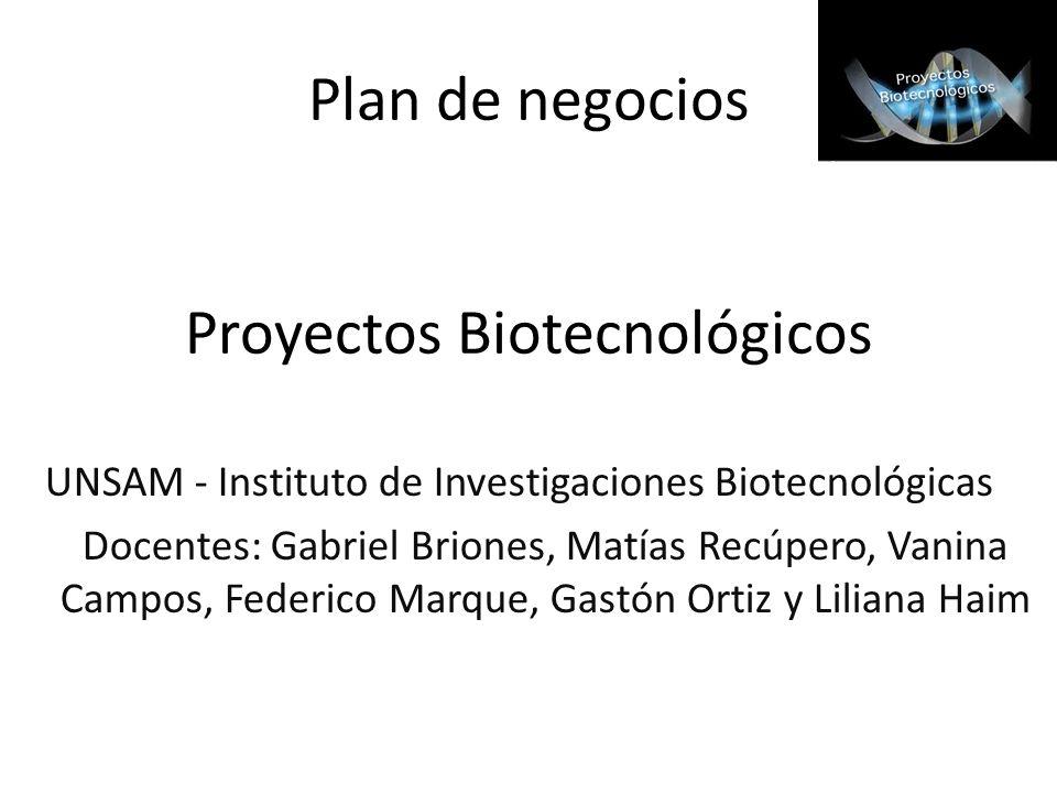 Proyectos Biotecnológicos UNSAM - Instituto de Investigaciones Biotecnológicas Docentes: Gabriel Briones, Matías Recúpero, Vanina Campos, Federico Mar