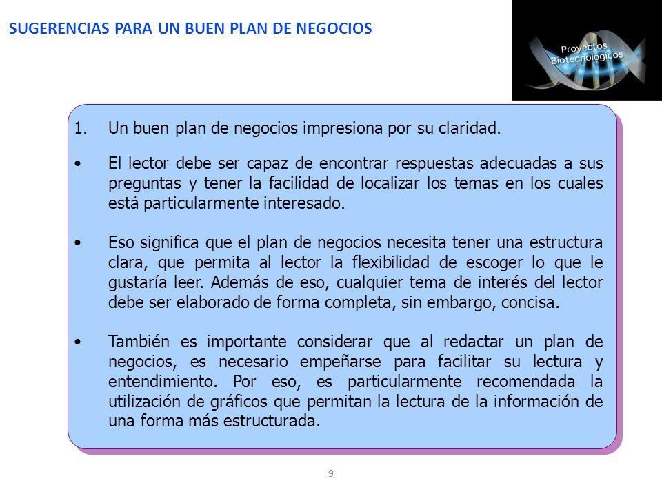 9 1.Un buen plan de negocios impresiona por su claridad. El lector debe ser capaz de encontrar respuestas adecuadas a sus preguntas y tener la facilid