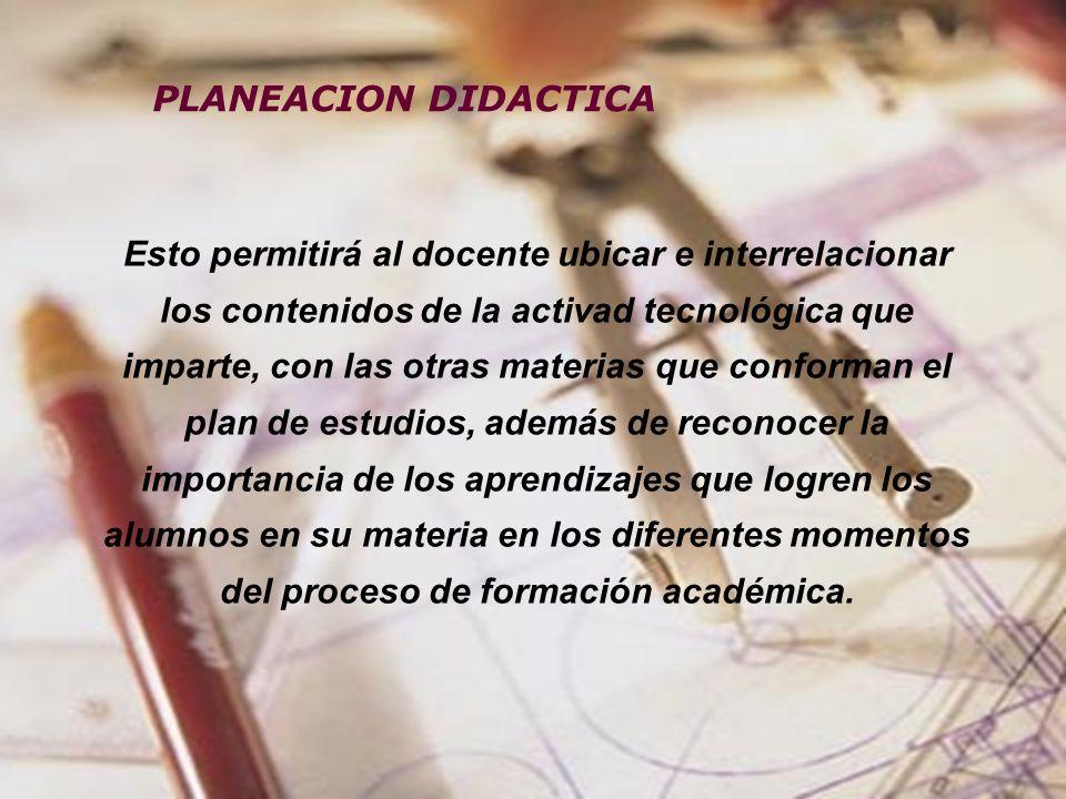 RELACION PLAN, PROGRAMA Y PLANEACION DIDACTICA La Planeación es una de las acciones que realiza el docente para llevar a cabo el proceso de enseñanza-