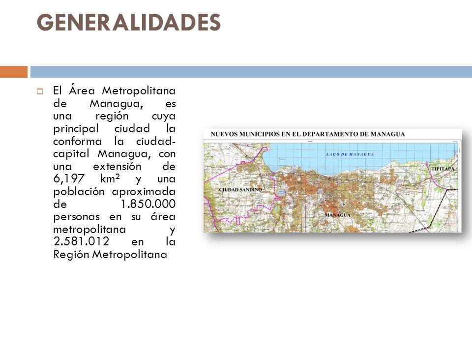 GENERALIDADES El Área Metropolitana de Managua, es una región cuya principal ciudad la conforma la ciudad- capital Managua, con una extensión de 6,197 km² y una población aproximada de 1.850.000 personas en su área metropolitana y 2.581.012 en la Región Metropolitana