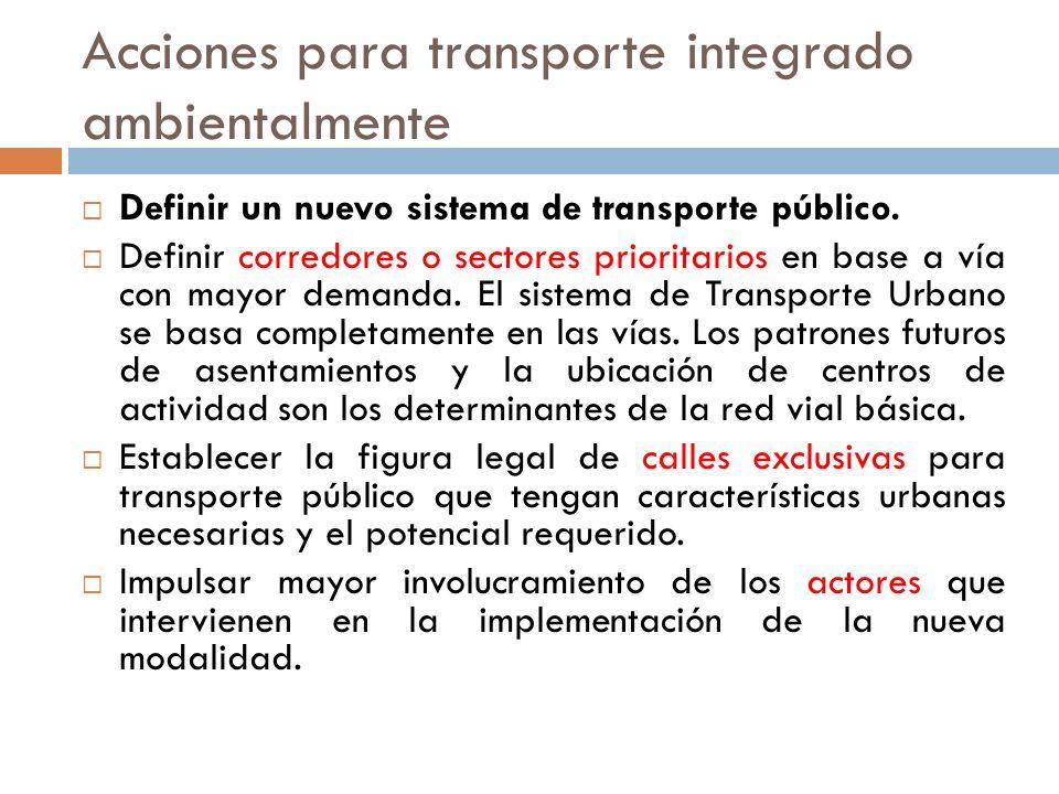 Acciones para transporte integrado ambientalmente Definir un nuevo sistema de transporte público.