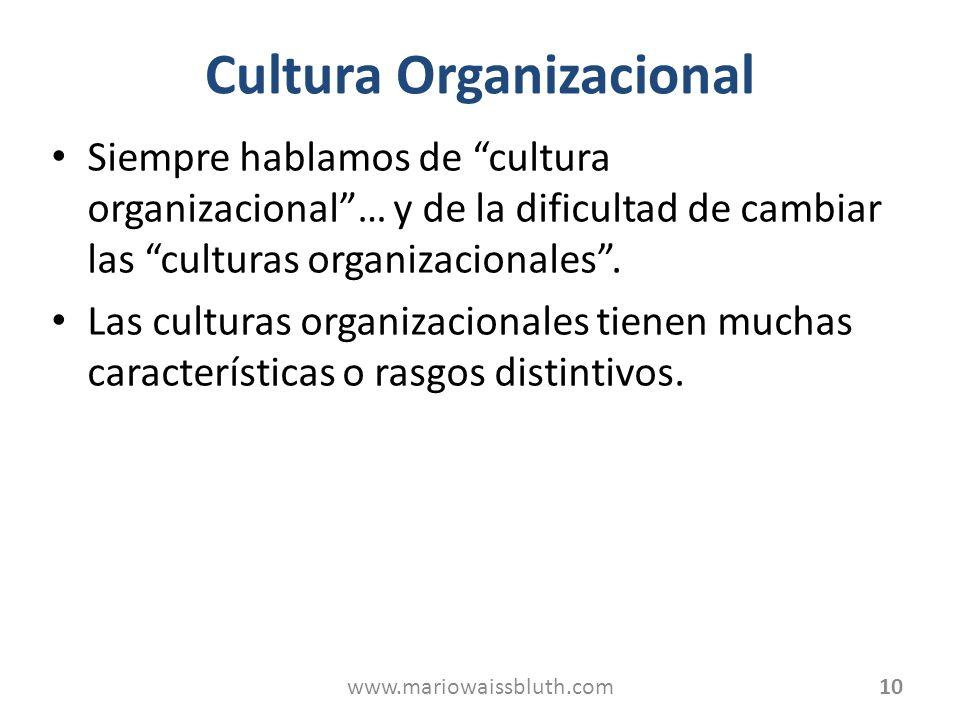 Cultura Organizacional Siempre hablamos de cultura organizacional… y de la dificultad de cambiar las culturas organizacionales. Las culturas organizac