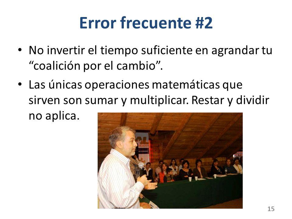 Error frecuente #2 No invertir el tiempo suficiente en agrandar tu coalición por el cambio. Las únicas operaciones matemáticas que sirven son sumar y