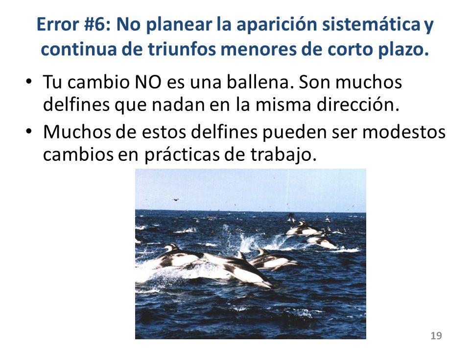 Error #6: No planear la aparición sistemática y continua de triunfos menores de corto plazo. Tu cambio NO es una ballena. Son muchos delfines que nada