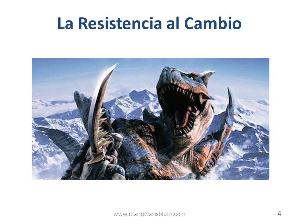 La Resistencia al Cambio 4 www.mariowaissbluth.com