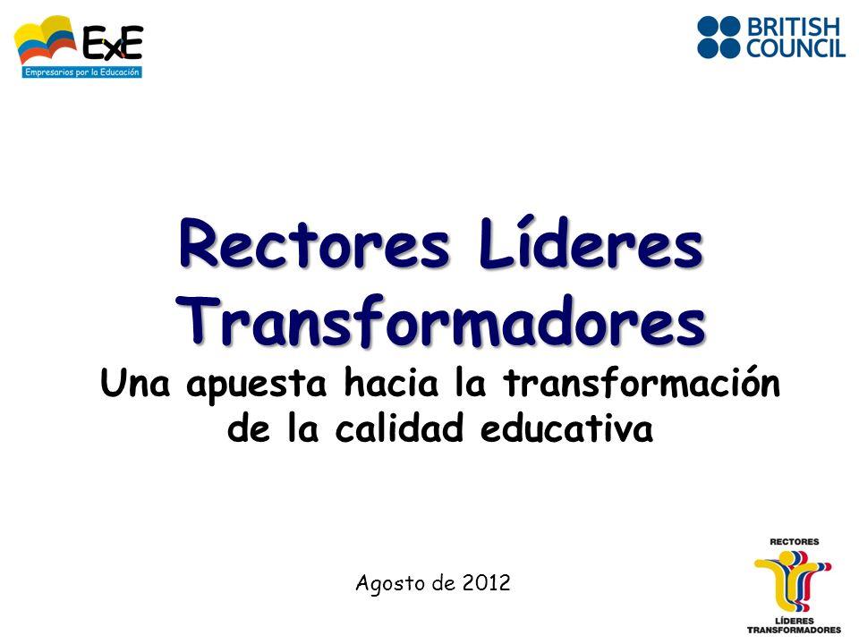 Rectores Líderes Transformadores Rectores Líderes Transformadores Una apuesta hacia la transformación de la calidad educativa Agosto de 2012