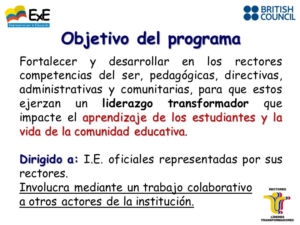 Objetivo del programa aprendizaje de los estudiantes y la vida de la comunidad educativa Fortalecer y desarrollar en los rectores competencias del ser