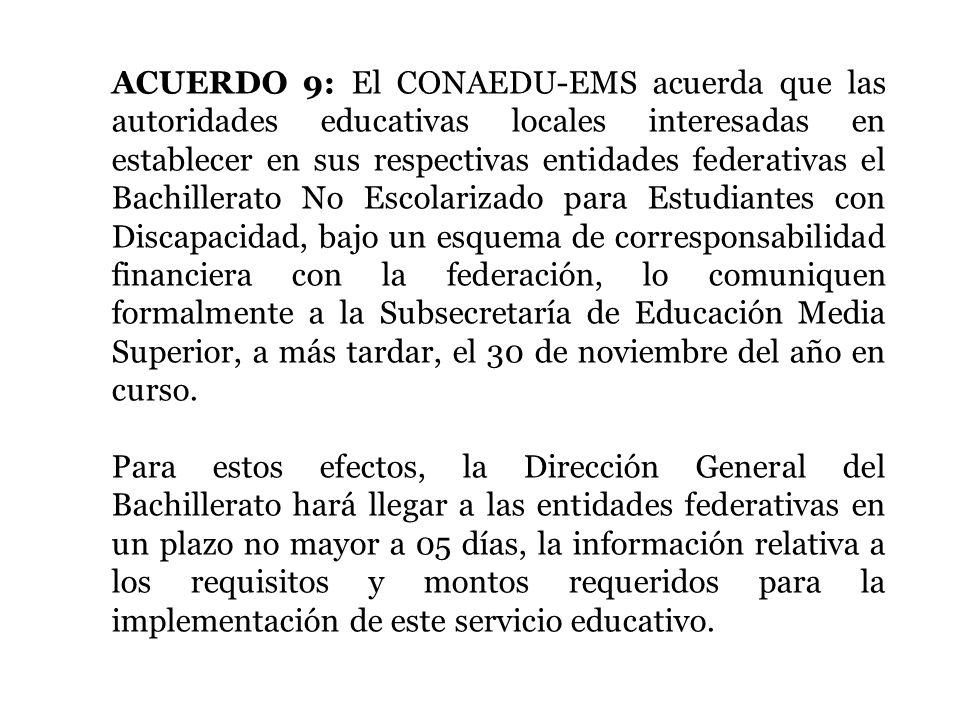 ACUERDO 9: El CONAEDU-EMS acuerda que las autoridades educativas locales interesadas en establecer en sus respectivas entidades federativas el Bachill