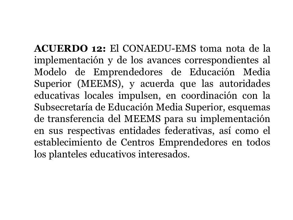 ACUERDO 12: El CONAEDU-EMS toma nota de la implementación y de los avances correspondientes al Modelo de Emprendedores de Educación Media Superior (ME