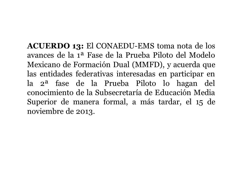ACUERDO 13: El CONAEDU-EMS toma nota de los avances de la 1ª Fase de la Prueba Piloto del Modelo Mexicano de Formación Dual (MMFD), y acuerda que las