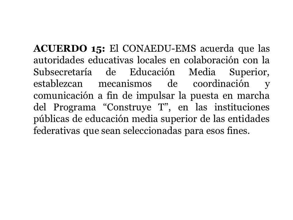 ACUERDO 15: El CONAEDU-EMS acuerda que las autoridades educativas locales en colaboración con la Subsecretaría de Educación Media Superior, establezca