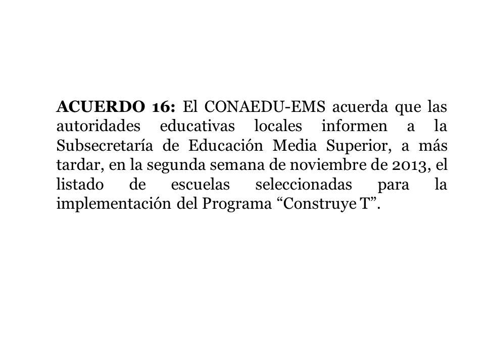 ACUERDO 16: El CONAEDU-EMS acuerda que las autoridades educativas locales informen a la Subsecretaría de Educación Media Superior, a más tardar, en la