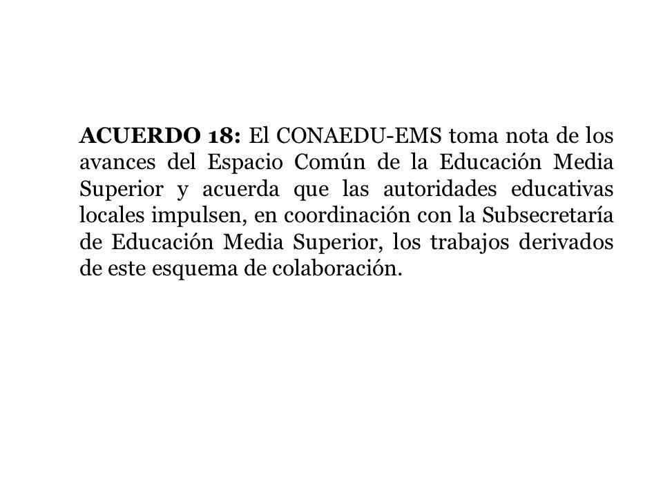 ACUERDO 18: El CONAEDU-EMS toma nota de los avances del Espacio Común de la Educación Media Superior y acuerda que las autoridades educativas locales