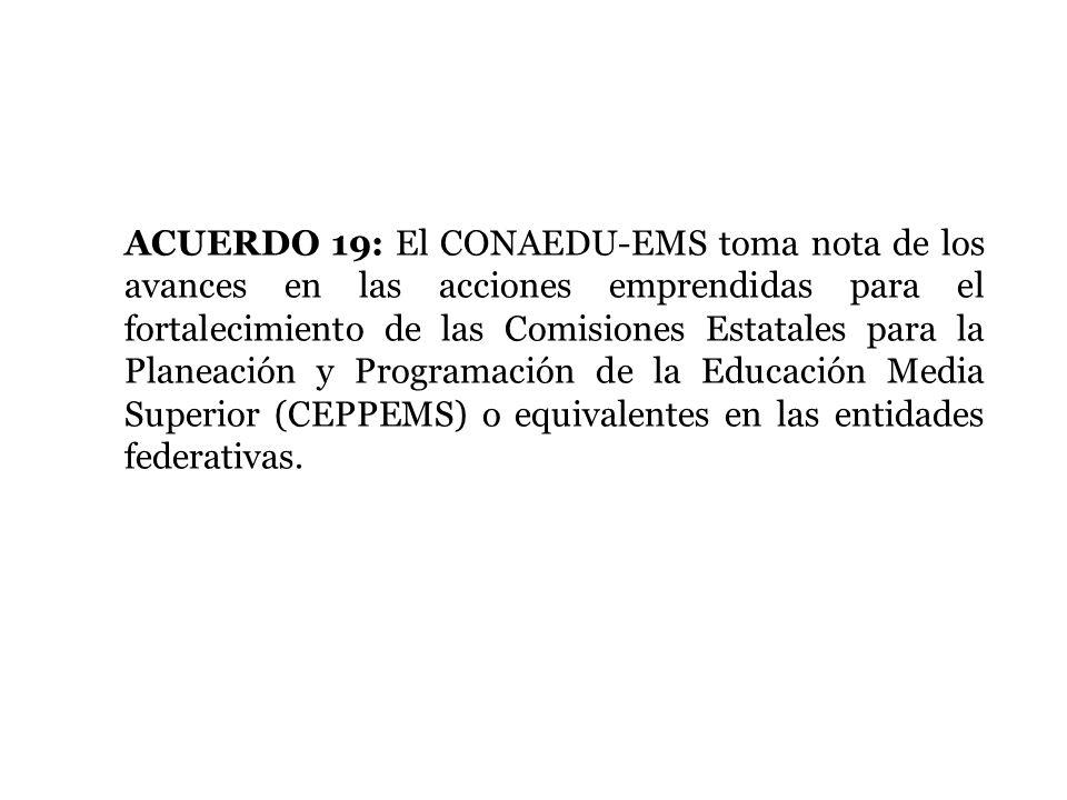 ACUERDO 19: El CONAEDU-EMS toma nota de los avances en las acciones emprendidas para el fortalecimiento de las Comisiones Estatales para la Planeación